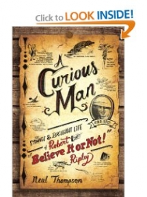 "A Curious Man: The Strange and Brilliant Life of Robert ""Believe It or Not!"" Ripley  - Books"