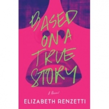 Based on a True Story by Elizabeth Rensetti - Good Reads