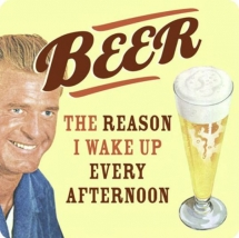 Beer. The reason... - Beer!