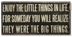 Enjoy the litle things in life, for someday you will realize they were the big things. - The Truth Be Told