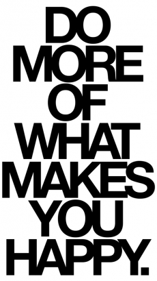 Do more of what makes you happy. - The Truth Be Told