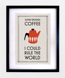 Given Enough Coffee I Could Rule the World - Funny but True