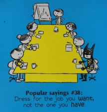 Dress for the job you want, not the one you have. - Funny comics
