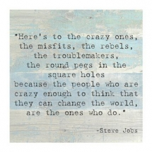 Be Crazy, Change The World - Inspirational Quotes