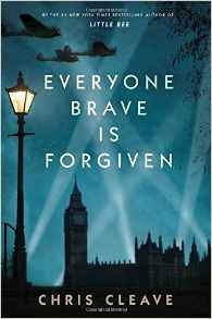 Everyone Brave is Forgiven by Chris Cleave  - Books to read