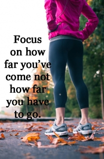 Focus on how far you've come - Gotta get those abs!