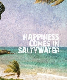 Happiness comes in salty water - Quotes & other things