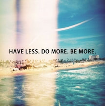 Have less. Do more. Be More. - Quotes & other things