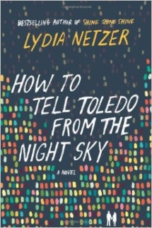 How to Tell Toledo from the Night Sky by Lydia Netzer  - Good Reads