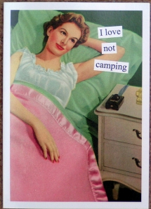I love not camping - Now that is funny