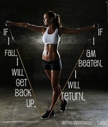 If I fall, I will get back up. If I am beaten, I will return. - Fitness