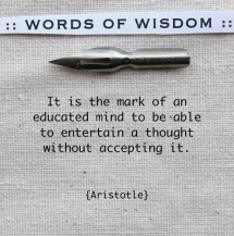 It is the mark of an educated mind to be able to entertain a thought without accepting it - Great Sayings & Quotes