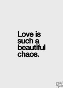 Love IS such a beautiful chaos - Great Sayings & Quotes