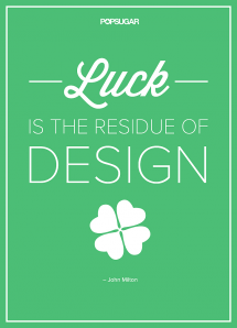 Luck is the residue of design - John Milton - Quotes & other things