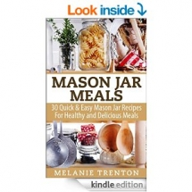 Mason Jar Meals: 30 Quick & Easy Mason Jar Recipes For Healthy & Delicious Meals  - Cook Books