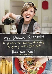 My Drunk Kitchen: A Guide to Eating, Drinking, and Going with Your Gut by Hannah Hart - Books to read