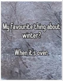 My favourite thing about winter is when it's over - That made me laugh!