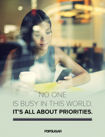No one is busy in this world. Its all about priorities - The Truth Be Told