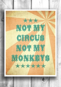 Not my circus not my monkeys - Inspiring & motivating quotes