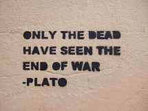 Only the Dead Have Seen the End of War - Plato - Fave quotes of all-time