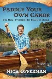 Paddle Your Own Canoe: One Man's Principles for Delicious Living by Nick Offerman - Books