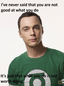 Sheldon Cooper - I busted my gut laughing