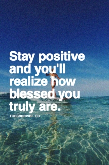 Stay positive and you'll realize how blessed you truly are - Keep Your Chin Up