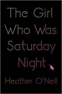 The Girl Who Was Saturday Night by Heather Oneill  - Good Reads