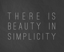 There Is Beauty In Simplicity - The Truth Be Told