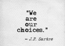 """We are our choices"" ~ J.P. Sartre - The Truth Be Told"