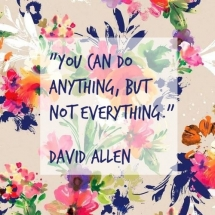 You can do anything but not everything - David Allen - Great Sayings & Quotes