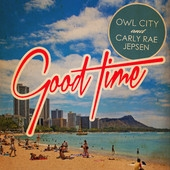 Good Time by Owl City and Carly Rae Jepsen