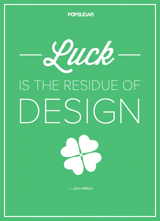 Luck is the residue of design - John Milton