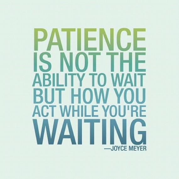 http://www.favething.com/uploads/images/main-fave-images/patience_quote-1.jpg