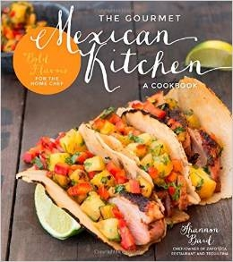 The Gourmet Mexican Kitchen: Bold Flavors For the Home Chef by Shannon Bard