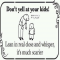 Don't yell at your kids! Lean in real close and whisper, it's much scarier - Unassigned
