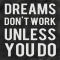 Dreams don't work unless you do - Cool Quotes