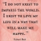 I do not exist to impress... - Quotes That Try To Keep It Real