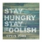 Stay Hungry, Stay Foolish - Inspirational Quotes
